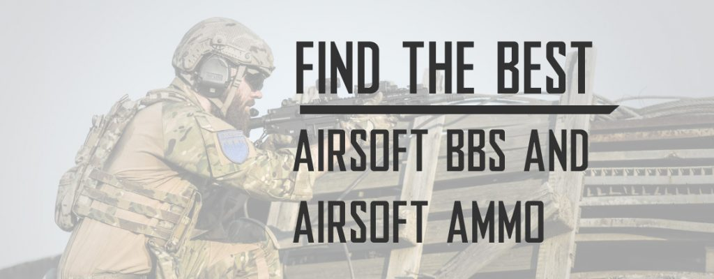 Find The Best Airsoft BBs and Airsoft Ammo