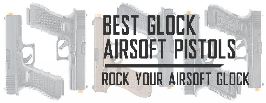 Best Glock Airsoft Pistols and Glock 19 Gen 3 Airsoft Guns