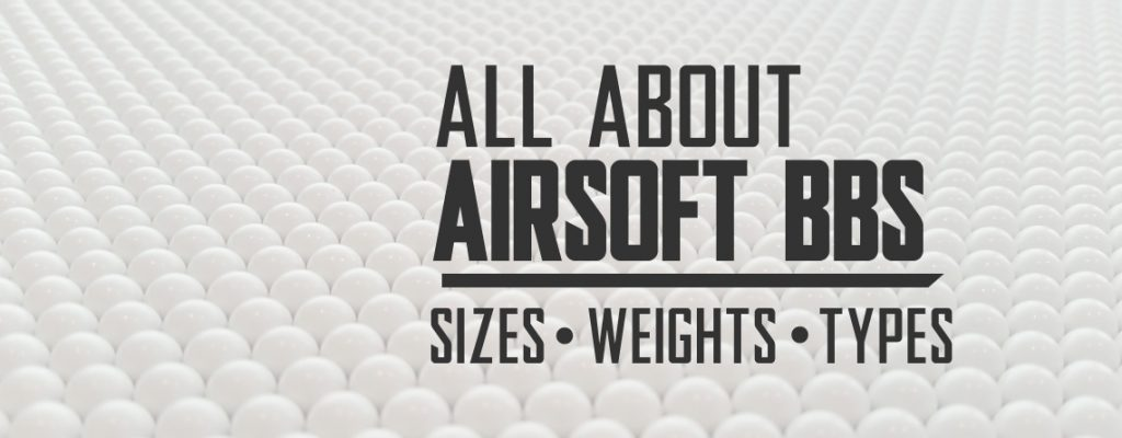 About Airsoft BBs All You Need To Know Including Sizes, Weights, Types, Colors, and Information