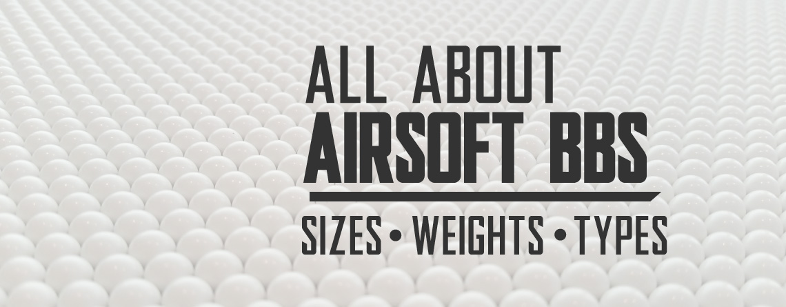 About Airsoft BBs: All You Need To Know | Sizes, Weights, Types, Colors, and Information
