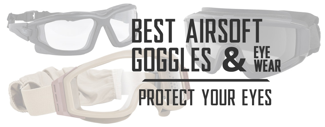 Best Airsoft Goggles and Eye Protection