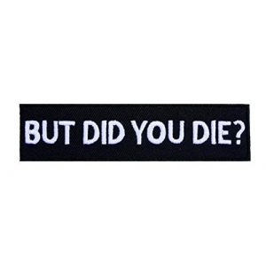 Graphic Dust Airsoft Morale Patch 2 Graphic Dust But Did You Die Embroidered Iron On Patch Funny Patch