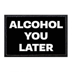 P PULLPATCH Airsoft Morale Patch 1 Alcohol You Later Morale Patch   Hook and Loop Attach for Hats, Jeans, Vest, Coat   2x3 in   by Pull Patch