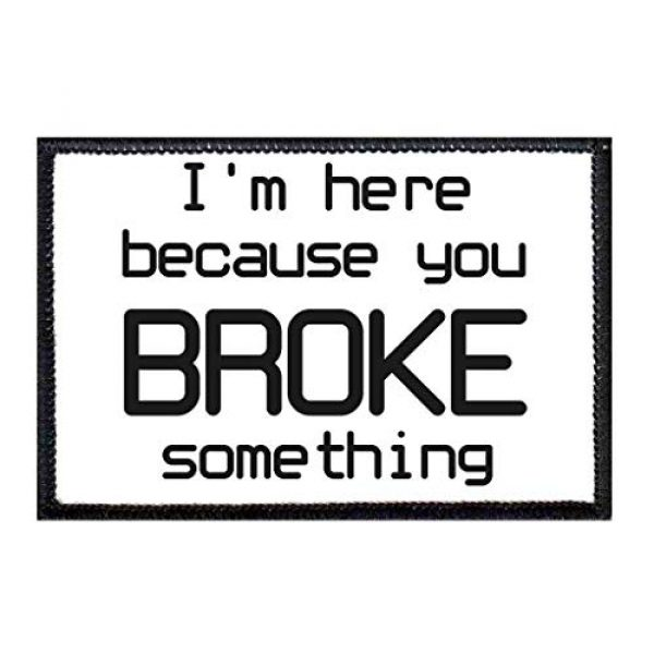 P PULLPATCH Airsoft Morale Patch 1 I'm Here Because You Broke Something Morale Patch   Hook and Loop Attach for Hats, Jeans, Vest, Coat   2x3 in   by Pull Patch