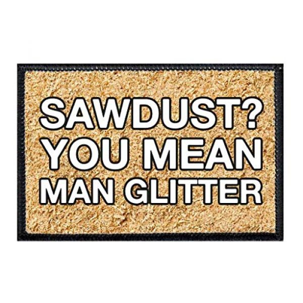 P PULLPATCH Airsoft Morale Patch 1 Sawdust You Mean Man Glitter Dust Morale Patch | Hook and Loop Attach for Hats, Jeans, Vest, Coat | 2x3 in | by Pull Patch