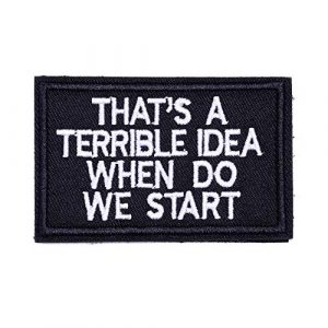 ZHDTW Airsoft Morale Patch 1 ZHDTW Tactical Morale Decorative Patches Letter with Hook Loop That's a Terrible Idea When Do We Start (DT043)