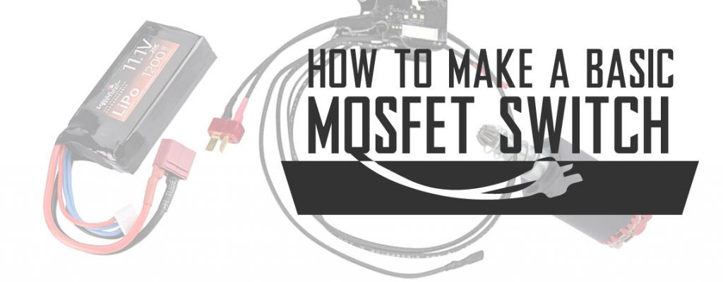 How to Make a Basic MOSFET Switch for Electric Airsoft Gun AEGs