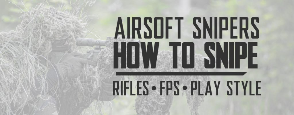 Airsoft Sniper Rifles, Rifle Types, FPS, BB Weights, and Sniper Play Style