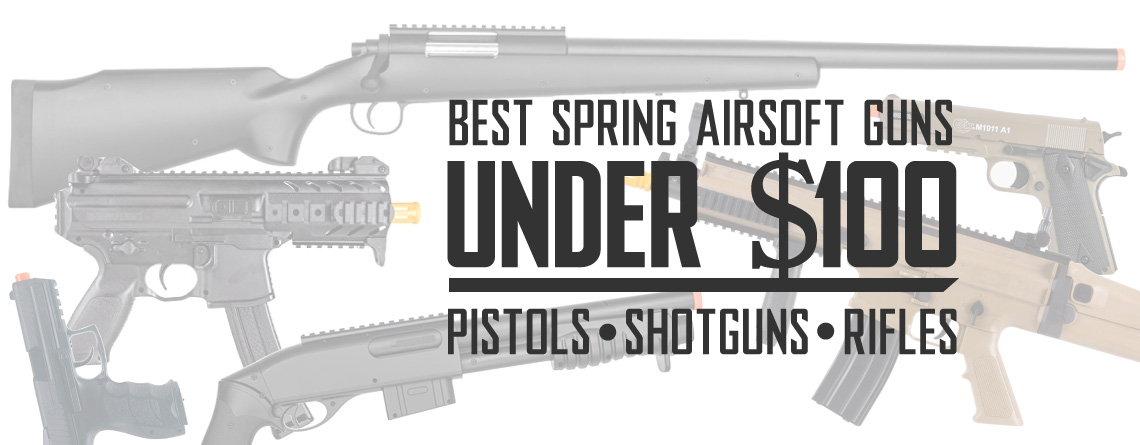 Best Spring Airsoft Guns Under One Hundred Dollars
