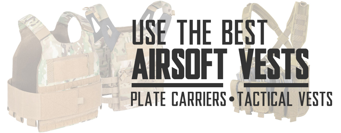 Best Tactical Airsoft Vests and Airsoft Plate Carriers