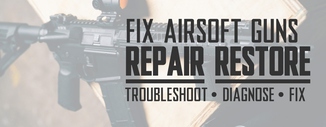 Fix Airsoft Guns: Repairs and Gun Restorations